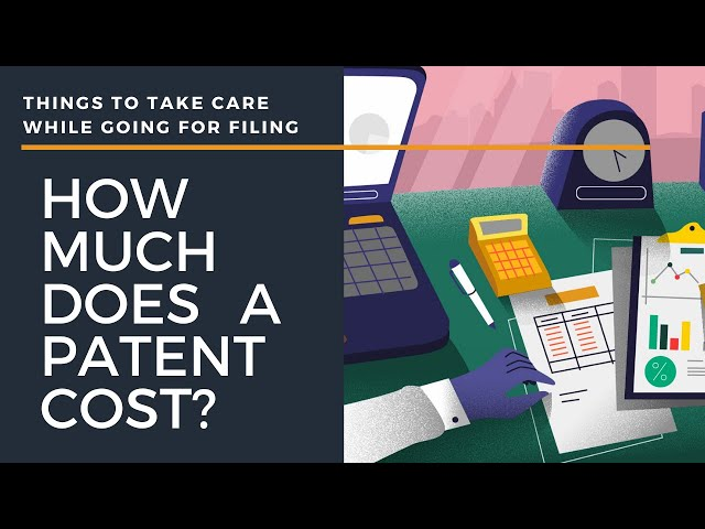 How to determine the cost of your patent? | Things to take care while going for patent filing