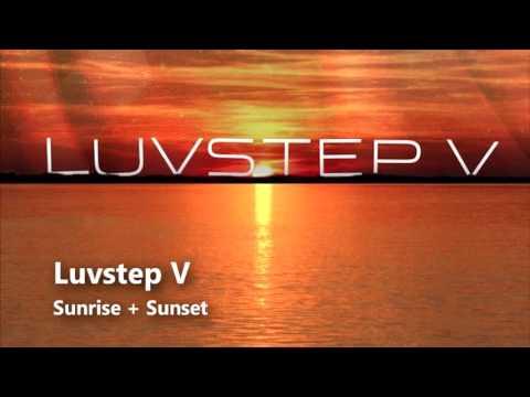 Luvstep V - Sunrise + Sunset