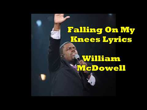 William McDowell - Falling on Knees - Lyrics