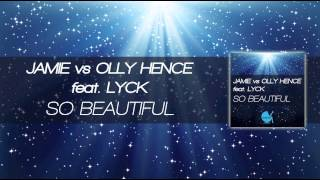 Jamie vs Olly Hence feat. Lyck - So Beautiful (Radio Edit)