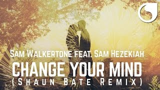 Sam Walkertone Ft. Sam Hezekiah - Change Your Mind (Shaun Bate Remix)