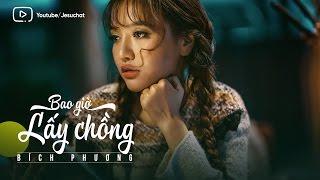 Lyrics || Bao Giờ Lấy Chồng - Bích Phương