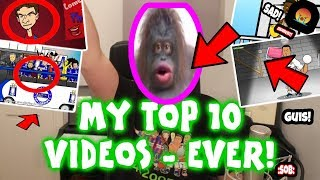 My top 10 videos ever!