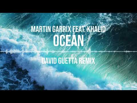 Martin Garrix feat. Khalid - Ocean (David Guetta Remix)