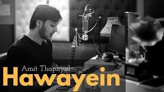 Gambar cover Arijit Singh - Hawayein (Cover) – Jab Harry Met Sejal |  Amit Thapliyal