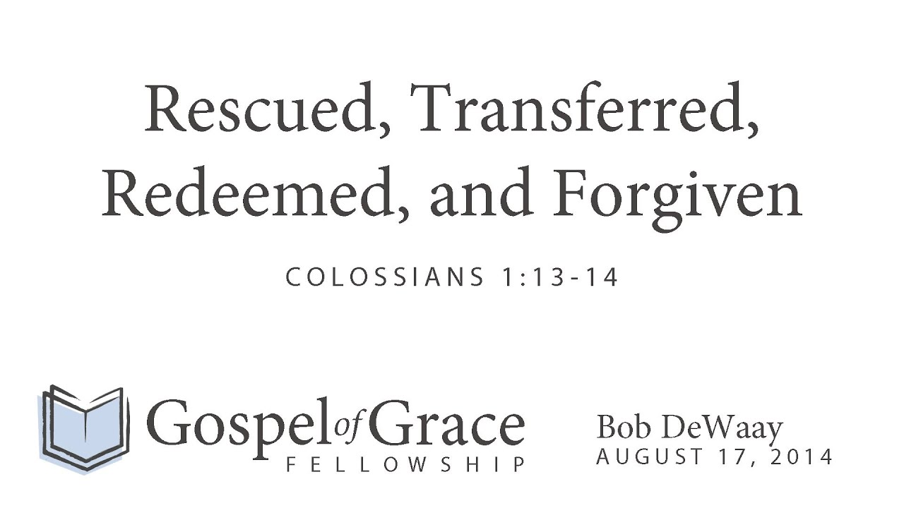 Rescued, Transferred, Redeemed and Forgiven
