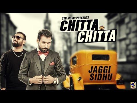 New Punjabi Songs 2016   Chitta vs Chitta   Jaggi Sidhu   Full Audio Latest Punjabi Hits 2016