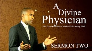 A DIVINE PHYSICIAN: TRUE DEFINITION OF MEDICAL MISSIONARY WORK SERMON TWO