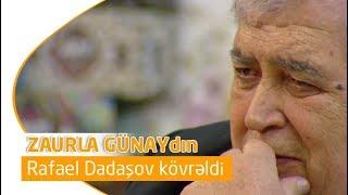 Rafael Dadaşov kövrəldi (Zaurla Günaydın)
