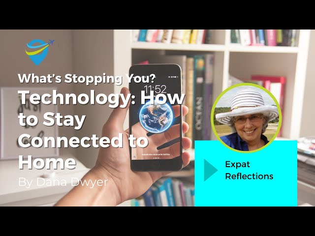 What's Stopping You? Technology: How to Stay Connected to Home