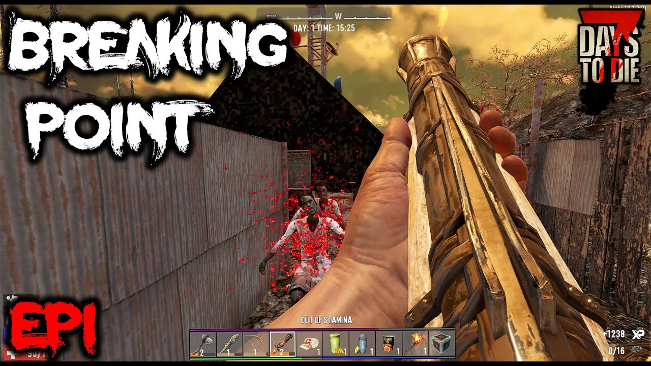 7 Days To Die - Breaking Point EP1