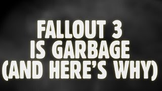 Fallout 3 Is Garbage, And Here