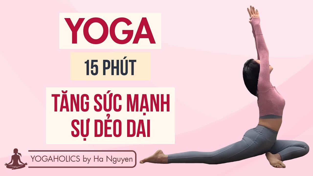 15 PHÚT YOGA GIÚP TĂNG SỨC MẠNH & SỰ DẺO DAI – Yoga for Strength & Flexibility by YOGAHOLICS
