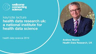 Health Data Research UK: A national institute for health data science -  Andrew Morris