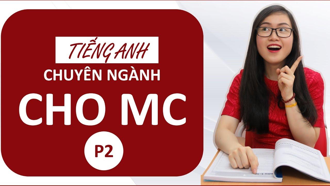Tiếng Anh và Ngôn ngữ MC – P2 – Xin trân trọng kính mời.. lên phát biểu khai mạc chương trình