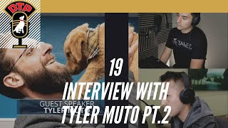 Ep.19 Interview with Tyler Muto Pt 2 - DTP