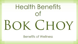 Health Benefits of Bok Choy - Amazing and Super Vegetables - Benefits of Wellness