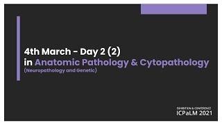 Day 2 - 04 March 2021 - Anatomic Pathology & Cytopathology (Neuropathology and Genetic)