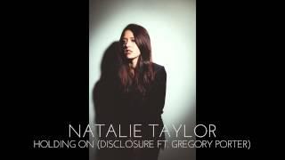 Natalie Taylor - Holding On - Disclosure ft. Gregory Porter (cover)