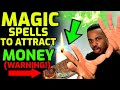 MAGIC SPELLS to ATTRACT Money INSTANTLY! (WARNING! - This Will Change Your Life! )