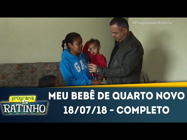 Meu bebê de quarto novo - Completo | Programa do Ratinho (18/07/2018)
