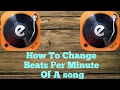 How To Change Beats Per Minute ( BPM) Of A Song