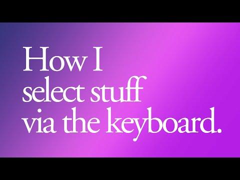 How I select stuff via the keyboard.