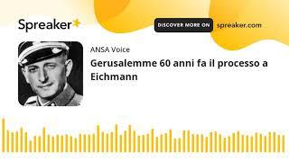 Gerusalemme 60 anni fa il processo a Eichmann