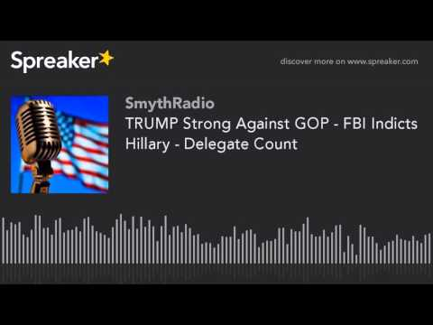 TRUMP Strong Against GOP - FBI Indicts Hillary - Delegate Count (part 9 of 13)