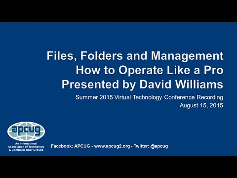 Files, Folders and Management - How to operate like a pro - David Williams - APCUG
