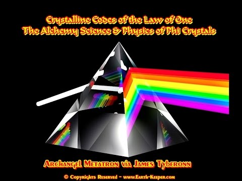 Phi Alchemy- Crystalline Keys of the Law of One - Metatron via Tyberonn