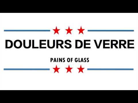 Douleurs de Verre (Pains of Glass)