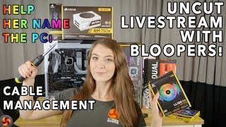 Briony BUILDS a GAMING PC 2018 - LIVESTREAM movie style UNCUT with BLOOPERS!