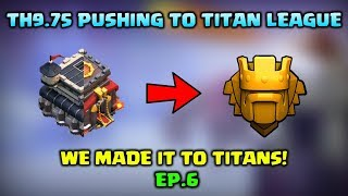 Th9.5 Pushing to Titan League Ep.6 | Clash of Clans | We made it to titans! | Clash of Clans