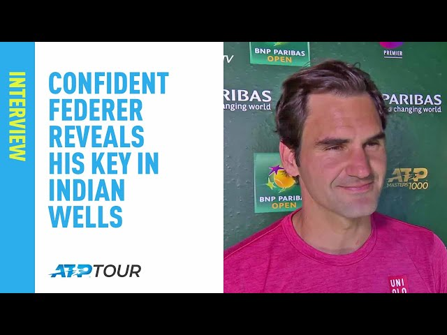 Confident Federer Reveals What The Key Is For Him In Indian Wells 2019