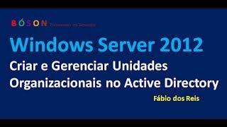 Windows Server 2012 - Criar e Gerenciar Unidades Organizaciona…