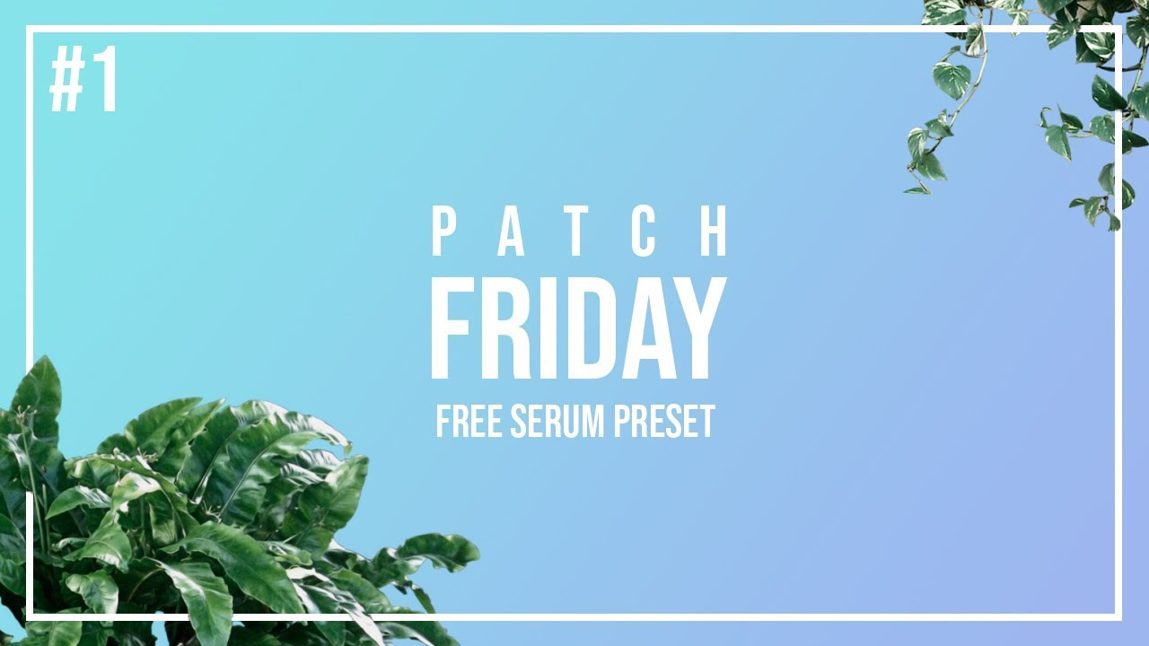 Patch Friday #1 - Free Xfer Serum Preset