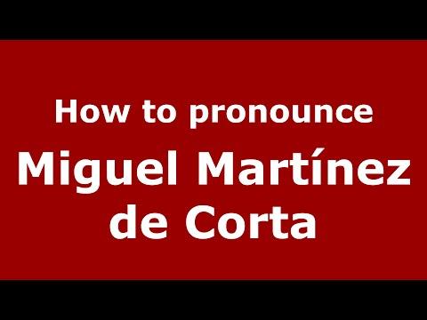 How to pronounce Miguel Martínez de Corta (Spain/Spanish) - PronounceNames.com