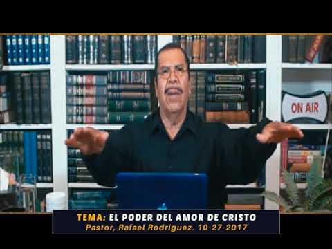 Pastor Rafael Rodriguez  El poder del amor de Cristo  Viernes, 10 27 2017