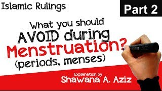 2. What you should avoid during Menstruation (Menses, Periods) | Islamic Rulings | Shawana A. Aziz
