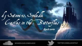 dj Satomi vs. Smile.dk - Castles in the Butterflies (djJack remix)
