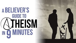 A Believer's Guide to Atheism in 9 Minutes