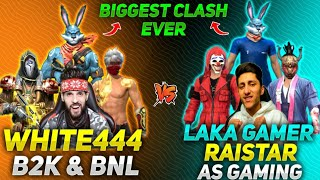 WHITE444,B2K,BNL VS RAISTAR,LAKA GAMER,AS GAMING,BADGE99    BIGGEST CLASH EVER    WHO WON??