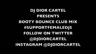 DJ DIOR CARTEL PRESENTS BOOTY BOUNCE CLUB 2013 MIX