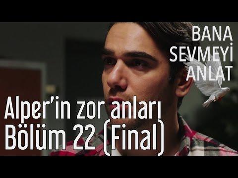 Bana Sevmeyi Anlat 22. Bölüm (Final) - Alper