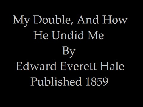 My Double, and How He Undid Me By Edward Everett Hale 1859 Full Audiobook