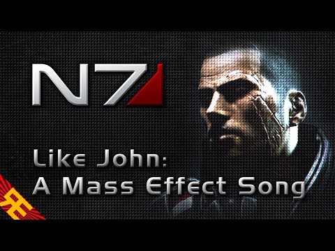 LIKE JOHN: A Mass Effect Song [by Random Encounters]