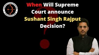 When Will Supreme Court announce Sushant Singh Rajput Decision?