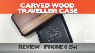 Carved Traveller Case Review - Iphone 6(s+)