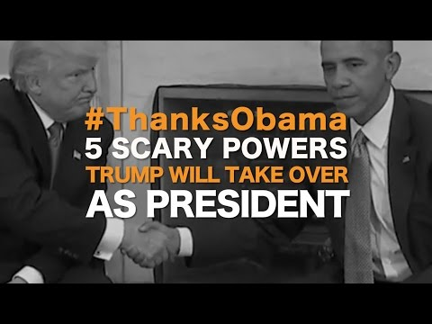 #ThanksObama: 5 Scary Powers Trump Will Take Over as President